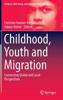 Childhood, Youth and Migration: Connecting Global and Local Perspectives - Children's Well-Being: Indicators and Research 12 (Hardback)