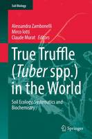 True Truffle (Tuber spp.) in the World: Soil Ecology, Systematics and Biochemistry - Soil Biology 47 (Hardback)