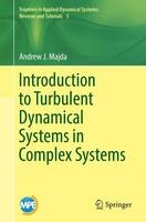 Introduction to Turbulent Dynamical Systems in Complex Systems - Frontiers in Applied Dynamical Systems: Reviews and Tutorials 5 (Paperback)