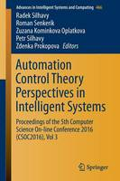 Automation Control Theory Perspectives in Intelligent Systems: Proceedings of the 5th Computer Science On-line Conference 2016 (CSOC2016), Vol 3 - Advances in Intelligent Systems and Computing 466 (Paperback)