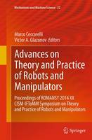 Advances on Theory and Practice of Robots and Manipulators: Proceedings of Romansy 2014 XX CISM-IFToMM Symposium on Theory and Practice of Robots and Manipulators - Mechanisms and Machine Science 22 (Paperback)