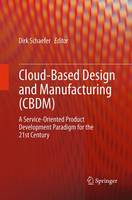 Cloud-Based Design and Manufacturing (CBDM): A Service-Oriented Product Development Paradigm for the 21st Century (Paperback)
