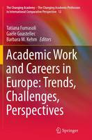 Academic Work and Careers in Europe: Trends, Challenges, Perspectives - The Changing Academy - The Changing Academic Profession in International Comparative Perspective 12 (Paperback)