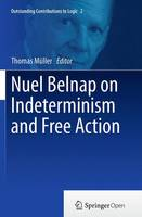 Nuel Belnap on Indeterminism and Free Action - Outstanding Contributions to Logic 2 (Paperback)