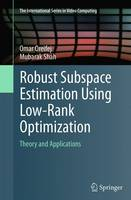 Robust Subspace Estimation Using Low-Rank Optimization: Theory and Applications - The International Series in Video Computing 12 (Paperback)