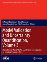 Model Validation and Uncertainty Quantification, Volume 3: Proceedings of the 32nd IMAC,  A Conference and Exposition on Structural Dynamics, 2014 - Conference Proceedings of the Society for Experimental Mechanics Series (Paperback)
