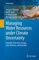 Managing Water Resources under Climate Uncertainty: Examples from Asia, Europe, Latin America, and Australia - Springer Water (Paperback)