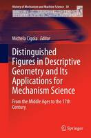 Distinguished Figures in Descriptive Geometry and Its Applications for Mechanism Science: From the Middle Ages to the 17th Century - History of Mechanism and Machine Science 30 (Paperback)
