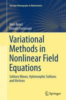 Variational Methods in Nonlinear Field Equations: Solitary Waves, Hylomorphic Solitons and Vortices - Springer Monographs in Mathematics (Paperback)
