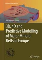 3D, 4D and Predictive Modelling of Major Mineral Belts in Europe - Mineral Resource Reviews (Paperback)