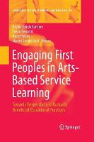 Engaging First Peoples in Arts-Based Service Learning: Towards Respectful and Mutually Beneficial Educational Practices - Landscapes: the Arts, Aesthetics, and Education 18 (Paperback)