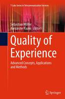 Quality of Experience: Advanced Concepts, Applications and Methods - T-Labs Series in Telecommunication Services (Paperback)