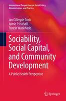 Sociability, Social Capital, and Community Development: A Public Health Perspective - International Perspectives on Social Policy, Administration, and Practice (Paperback)