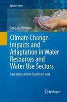 Climate Change Impacts and Adaptation in Water Resources and Water Use Sectors: Case studies from Southeast Asia - Springer Water (Paperback)