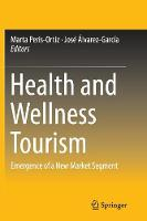 Health and Wellness Tourism: Emergence of a New Market Segment (Paperback)