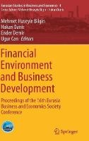 Financial Environment and Business Development: Proceedings of the 16th Eurasia Business and Economics Society Conference - Eurasian Studies in Business and Economics 4 (Hardback)