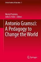 Antonio Gramsci: A Pedagogy to Change the World - Critical Studies of Education 5 (Hardback)