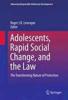 Adolescents, Rapid Social Change, and the Law: The Transforming Nature of Protection - Advancing Responsible Adolescent Development (Hardback)