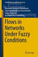 Flows in Networks Under Fuzzy Conditions - Studies in Fuzziness and Soft Computing 346 (Hardback)