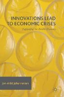Innovations Lead to Economic Crises: Explaining the Bubble Economy (Hardback)
