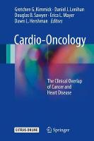 Cardio-Oncology: The Clinical Overlap of Cancer and Heart Disease (Hardback)