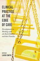 Clinical Practice at the Edge of Care: Developments in Working with At-Risk Children and their Families (Hardback)