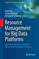 Resource Management for Big Data Platforms: Algorithms, Modelling, and High-Performance Computing Techniques - Computer Communications and Networks (Hardback)