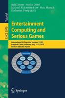 Entertainment Computing and Serious Games: International GI-Dagstuhl Seminar 15283, Dagstuhl Castle, Germany, July 5-10, 2015, Revised Selected Papers - Lecture Notes in Computer Science 9970 (Paperback)