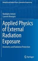 Applied Physics of External Radiation Exposure 2017: Dosimetry and Radiation Protection - Biological and Medical Physics, Biomedical Engineering (Hardback)