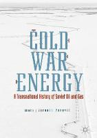 Cold War Energy: A Transnational History of Soviet Oil and Gas (Hardback)