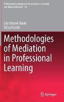 Methodologies of Mediation in Professional Learning - Professional Learning and Development in Schools and Higher Education 14 (Hardback)
