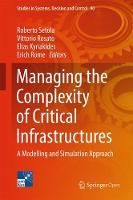 Managing the Complexity of Critical Infrastructures: A Modelling and Simulation Approach - Studies in Systems, Decision and Control 90 (Hardback)
