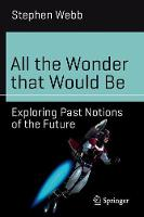 All the Wonder that Would Be: Exploring Past Notions of the Future - Science and Fiction (Paperback)