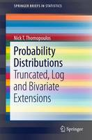 Probability Distributions: With Truncated, Log and Bivariate Extensions - SpringerBriefs in Statistics (Paperback)