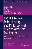 Eppur si muove: Doing History and Philosophy of Science with Peter Machamer: A Collection of Essays in Honor of Peter Machamer - The Western Ontario Series in Philosophy of Science 81 (Hardback)