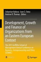 Development, Growth and Finance of Organizations from an Eastern European Context: The 2015 Griffiths School of Management Annual Conference on Business, Entrepreneurship and Ethics (GSMAC) (Hardback)