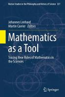 Mathematics as a Tool: Tracing New Roles of Mathematics in the Sciences - Boston Studies in the Philosophy and History of Science 327 (Hardback)