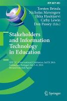 Stakeholders and Information Technology in Education: IFIP TC 3 International Conference, SaITE 2016, Guimaraes, Portugal, July 5-8, 2016, Revised Selected Papers - IFIP Advances in Information and Communication Technology 493 (Hardback)