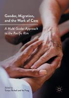 Gender, Migration, and the Work of Care: A Multi-Scalar Approach to the Pacific Rim (Hardback)