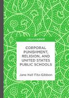 Corporal Punishment, Religion, and United States Public Schools (Hardback)