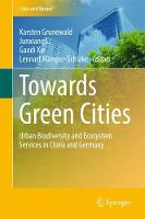 Towards Green Cities: Urban Biodiversity and Ecosystem Services in China and Germany - Cities and Nature (Hardback)