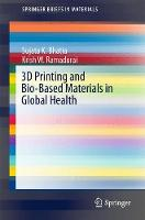 3D Printing and Bio-Based Materials in Global Health: An Interventional Approach to the Global Burden of Surgical Disease in Low-and Middle-Income Countries - SpringerBriefs in Materials (Paperback)