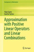Approximation with Positive Linear Operators and Linear Combinations - Developments in Mathematics 50 (Hardback)