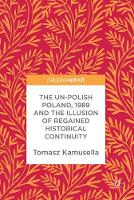The Un-Polish Poland, 1989 and the Illusion of Regained Historical Continuity (Hardback)