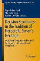 Decision Economics: In the Tradition of Herbert A. Simon's Heritage: Distributed Computing and Artificial Intelligence, 14th International Conference - Advances in Intelligent Systems and Computing 618 (Paperback)