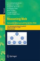 Reasoning Web. Semantic Interoperability on the Web: 13th International Summer School 2017, London, UK, July 7-11, 2017, Tutorial Lectures - Information Systems and Applications, incl. Internet/Web, and HCI 10370 (Paperback)