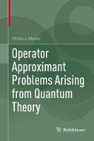 Operator Approximant Problems Arising from Quantum Theory (Hardback)