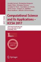 Computational Science and Its Applications - ICCSA 2017: 17th International Conference, Trieste, Italy, July 3-6, 2017, Proceedings, Part I - Theoretical Computer Science and General Issues 10404 (Paperback)