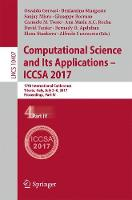 Computational Science and Its Applications - ICCSA 2017: 17th International Conference, Trieste, Italy, July 3-6, 2017, Proceedings, Part IV - Lecture Notes in Computer Science 10407 (Paperback)