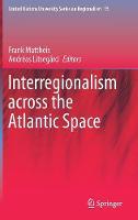 Interregionalism across the Atlantic Space - United Nations University Series on Regionalism 15 (Hardback)